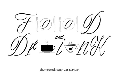Food and drink - decorative black text on a white background. Two letters in the shape of plates. Cutlery next to plates. A cup of coffee and a cup of tea between letters. Graphics for a restaurante.