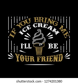 Food and drink Quote. If you bring me ice cream I'll be your friend