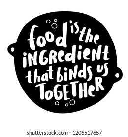 Food is the ingredient that binds us together - quote in hand drawn calligraphy.