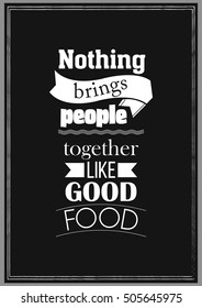 Food Quote. Cooking Quote. Nothing brings people together like good food.