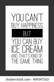 Food quote. You can't buy happiness but you can buy ice cream and that's kind of the same thing. Frame one.