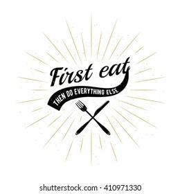 Food related typography quote background with sunburst, fork, knife. Foodstuffs badge, seal, element, symbols. First eat then do everything else. Vector vintage emblem illustration for prints or web