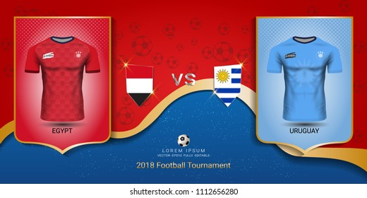 Football cup 2018 World championship template, Egypt VS Uruguay, National team soccer jersey uniforms with the flag, Russian red and blue trend background (EPS10 vector fully editable)