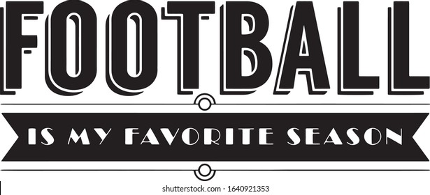 Football is my favorite season Superbowl Football Fan Saying / Quote  for Tshirts