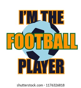I'm the football player. Print for t-shirt, poster, massage, clothes, web, kids, card, phone case,   wrapping paper.
