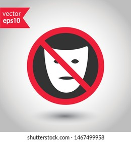 Forbidden mask icon. No carnival mask vector icon. No masks pictogram. Prohibited masks vector icon. Warning, danger, caution, attention, restriction.