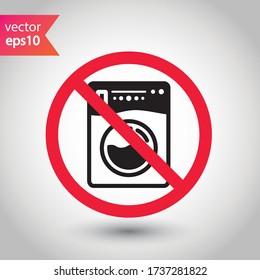 Forbidden Prohibited Warning, caution, attention, restriction label danger. No Washer vector icon. Washer flat sign design. Wash machine symbol pictogram