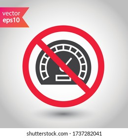 Forbidden Prohibited Warning, caution, attention, restriction label danger. Vector meter flat icon. Gauge vector icon. Do not use Speedometer measurement sign. Gauge symbol pictogram