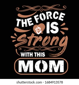 the force is strong with this mom - Mom t shirt design - t shirts design,Vector graphic, typographic poster or t-shirt.