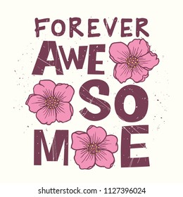 Forever Awesome slogan with flowers. Hand drawn vector illustration for print. Typography, t-shirt graphics, print, poster, banner and other uses