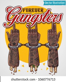 Forever gangsters print for t shirt and tee with slogan. Graphic tee and printed tee. Swag print for clothes, souvenirs. Hands in handcuffs. Tattoos on hands. Vector illustration for rap album cover