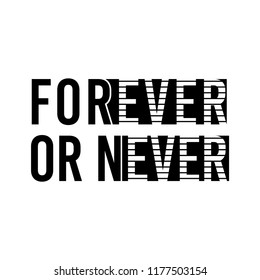 forever or never slogan for T-shirt printing design and various jobs, typography,  vector.