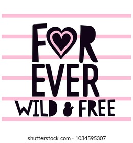 Forever wild and free slogan print. Funny vector design for kids.