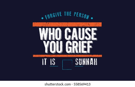 forgive the person who causes you grief, its sunnah vector