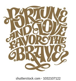 Fortune and love favor the brave. Vector lettering, illustration, quote.