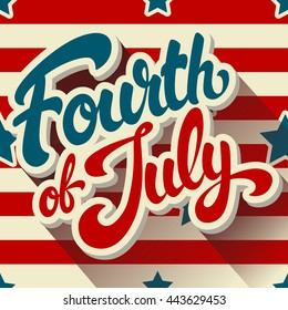 Fourth of July hand drawn vector lettering design illustration on background pattern with stripes and stars. Perfect for advertising, poster or greeting card. EPS 10