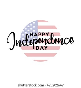 Fourth of july. Happy Independence Day handwritten lettering for your design