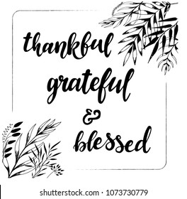 "frame/border created out of hand sketched floral elements and a hand lettering quote inside ""Thankful grateful and blessed"". poster, greeting card, bachground template. vector illustration eps 10"