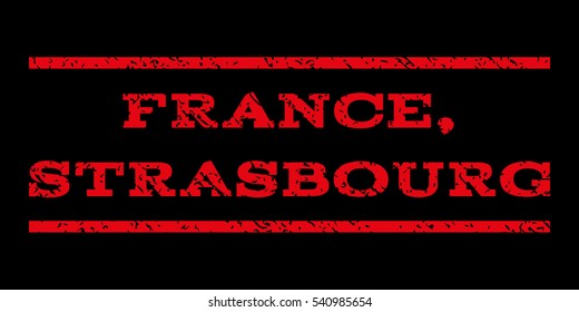 France, Strasbourg watermark stamp. Text caption between horizontal parallel lines with grunge design style. Rubber seal stamp with dust texture. Vector red color ink imprint on a black background.