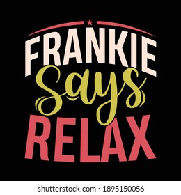 Frankie Says Relax Shirt, Funny Friends Gift Idea, Friend Lover Shirt, Vector Illustration