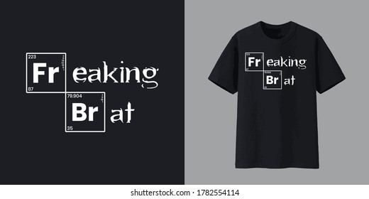 Freaking Brat typography t-shirt design following the famous breaking bad. Vector illustration with a beautiful free black mockup tshirt.