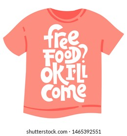 Free food. OK, I will come. Unique modern hand written template for T shirt. Funny lettering quote about about food preparation. Modern typography layout.