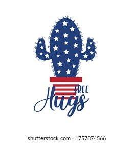 Free hugs - saying with cactus american flag colors. Happy Independence Day, lettering design illustration. Good for advertising, poster, announcement, invitation, party, T shirt print , poster