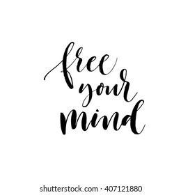 Free your mind card. Hand drawn positive quote. Hand drawn lettering background. Ink illustration. Isolated on white background.