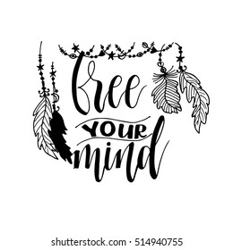 Free your mind card. Hand drawn positive phrase. Hand drawn lettering background. Ink illustration. Isolated on white background.