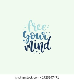 Free your mind quote. Hand drawn vector lettering