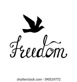 Freedom. Inspirational quote about happy. Modern calligraphy phrase with hand drawn silhouette bird. Lettering in boho style for print and posters. Hippie quotes collection. Typography poster design.