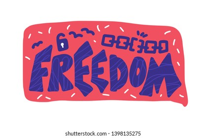 Freedom message. Hand drawn lettering with speech bubble and design elements isolated. Vector stylized word.