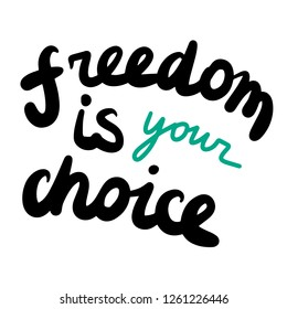 Freedom is your choice hand drawn lettering with blue and black