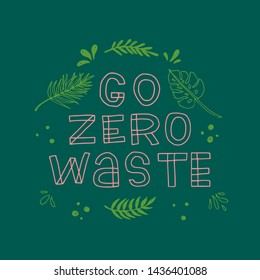 Freehand lettering inscription Go Zero Waste on dark green background with sketched leaves. Eco friendly slogan hand drawn with outlined letters. Typographic text contoured with chalk. Vector lineart
