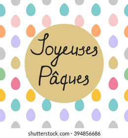 French Easter greeting card Joyeuses Paques with hand drawn lettering, design vector illustation, holiday symbol. Seamless border of easter eggs.