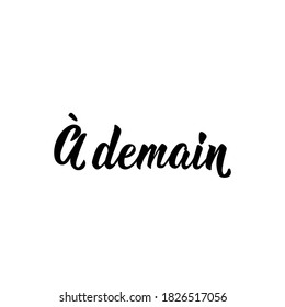 French lettering. Translation from French - See you tomorrow. Element for flyers, banner and posters. Modern calligraphy. Ink illustration