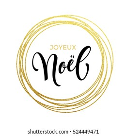 French Merry Christmas Joyeux Noel gold greeting card. Golden sparkling decoration ornament of circle of and text calligraphy lettering. Festive vector background Joyeux noel decorative design.
