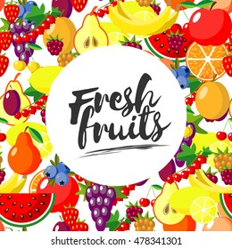 Fresh fruits. Vector background with juicy ripe fruit and berries , round composition, lettering. Flat style