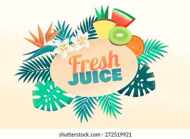 Fresh juice menu design element. Label with palm leaves, plumeria and strelitzia flowers, orange, pineapple, kiwi and watermelon. Retro vector illustration