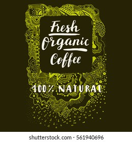 Fresh Organic Coffee 100 per cent Natural. Calligraphic hand drawn sign, label, badge with awesome zen inspired doodle background in vector