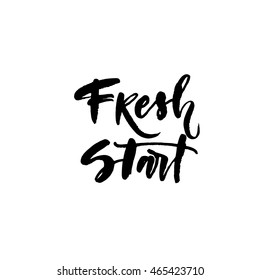 Fresh start card. Hand drawn lettering background. Motivational quote for your design, t-shirts and posters. Ink illustration. Modern brush calligraphy. Isolated on white background.