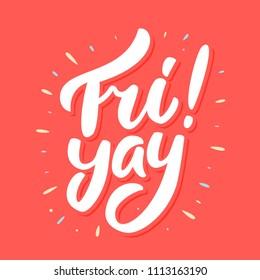 Fri yay! Happy friday. Vector lettering.