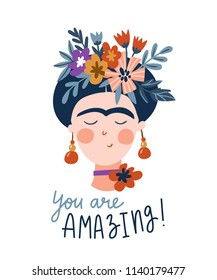 Frida Khalo. Cute and funny female portrait. Girl greeting card. Vector print for t-shirt design with text - You are amazing.