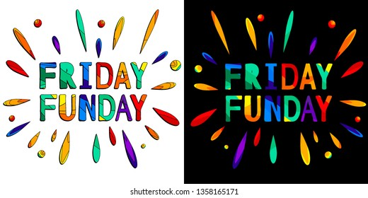 Friday Funday - funny cartoon inscription and colorful drops. The inscription for banners, posters and prints on clothing (T-shirts). Set 2 in 1.