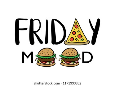 Friday mood text with pizza and hamburger drawings / Vector illustration design for t shirts, prints, posters, cards, stickers and other uses