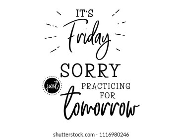 Its friday. Sorry practicing for tomorrow. Quote design. Modern brush calligraphy for thursday. Funny and cute lettering motivation. Sticker for social media content. Vector illustration. Background.