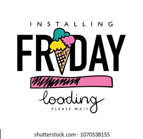Friday text and ice cream drawing / Vector illustration design for fashion graphics, slogan tees, t shirts, prints, stickers and other uses.