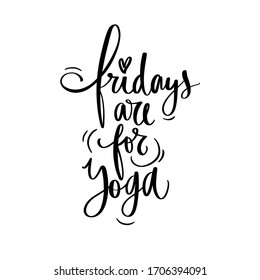 Fridays are for yoga- vector Inspirational , handwritten quote. Motivation lettering inscription for t-shirt print, bags, mats, yoga studio or fitness club.