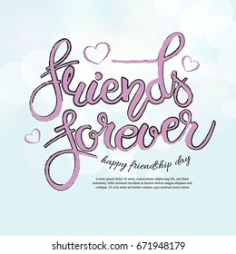 Friend forever phrase. Hand drawn lettering. Brush Pen calligraphy.Friendship day gretting card, hand lettering background