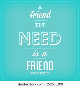 A Friend In Need Is A Friend Indeed / Quote Typographic Background Design